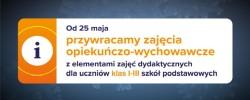 Zajęcia opiekuńczo-wychowawcze z elementami dydaktycznymi / kształcenie na odległość od 25 maja br.